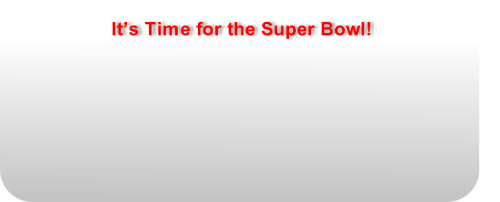 It's Time for the Super Bowl!